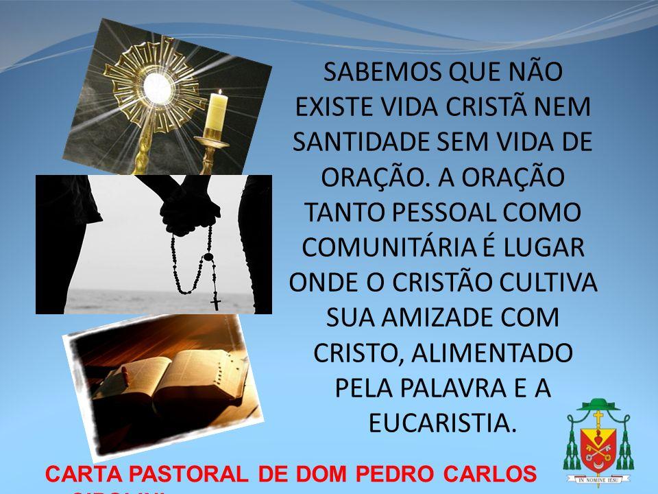 CARTA PASTORAL DE DOM PEDRO CARLOS CIPOLINI SABEMOS QUE NÃO EXISTE VIDA CRISTÃ NEM SANTIDADE SEM VIDA DE ORAÇÃO. A ORAÇÃO TANTO PESSOAL COMO COMUNITÁR