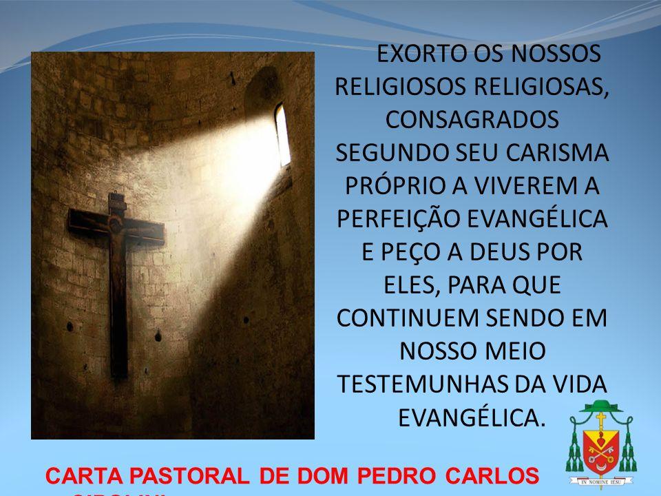 CARTA PASTORAL DE DOM PEDRO CARLOS CIPOLINI EXORTO OS NOSSOS RELIGIOSOS RELIGIOSAS, CONSAGRADOS SEGUNDO SEU CARISMA PRÓPRIO A VIVEREM A PERFEIÇÃO EVAN