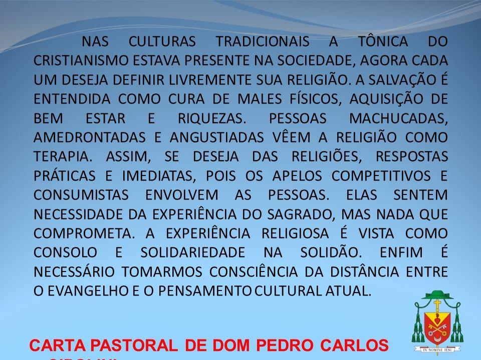 CARTA PASTORAL DE DOM PEDRO CARLOS CIPOLINI NAS CULTURAS TRADICIONAIS A TÔNICA DO CRISTIANISMO ESTAVA PRESENTE NA SOCIEDADE, AGORA CADA UM DESEJA DEFI