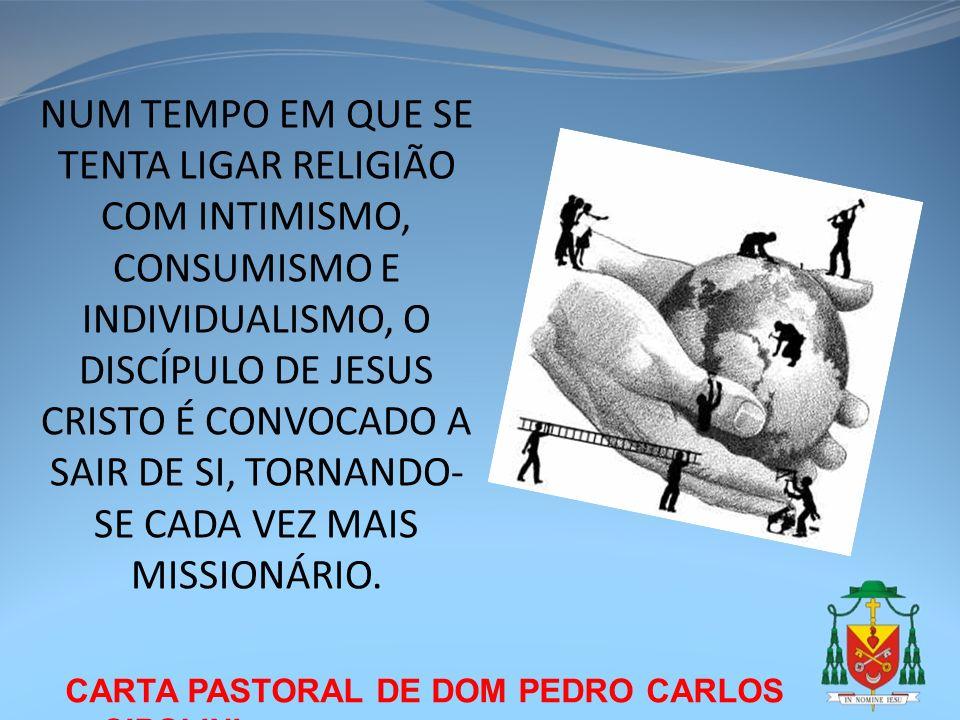 CARTA PASTORAL DE DOM PEDRO CARLOS CIPOLINI NUM TEMPO EM QUE SE TENTA LIGAR RELIGIÃO COM INTIMISMO, CONSUMISMO E INDIVIDUALISMO, O DISCÍPULO DE JESUS