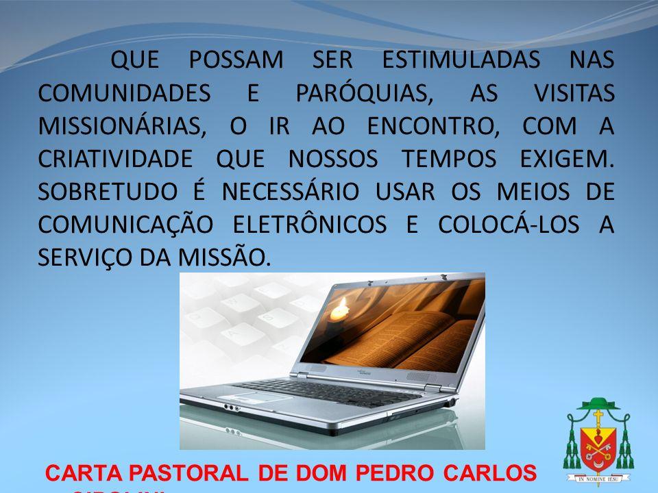 CARTA PASTORAL DE DOM PEDRO CARLOS CIPOLINI QUE POSSAM SER ESTIMULADAS NAS COMUNIDADES E PARÓQUIAS, AS VISITAS MISSIONÁRIAS, O IR AO ENCONTRO, COM A C