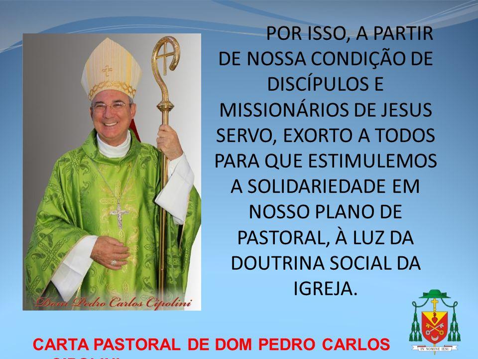 CARTA PASTORAL DE DOM PEDRO CARLOS CIPOLINI POR ISSO, A PARTIR DE NOSSA CONDIÇÃO DE DISCÍPULOS E MISSIONÁRIOS DE JESUS SERVO, EXORTO A TODOS PARA QUE