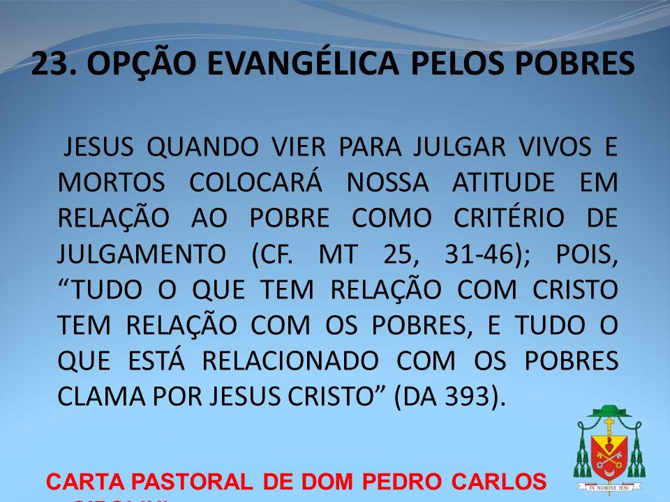 23. OPÇÃO EVANGÉLICA PELOS POBRES CARTA PASTORAL DE DOM PEDRO CARLOS CIPOLINI JESUS QUANDO VIER PARA JULGAR VIVOS E MORTOS COLOCARÁ NOSSA ATITUDE EM R
