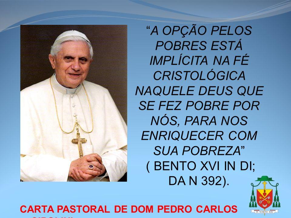 CARTA PASTORAL DE DOM PEDRO CARLOS CIPOLINI A OPÇÃO PELOS POBRES ESTÁ IMPLÍCITA NA FÉ CRISTOLÓGICA NAQUELE DEUS QUE SE FEZ POBRE POR NÓS, PARA NOS ENR