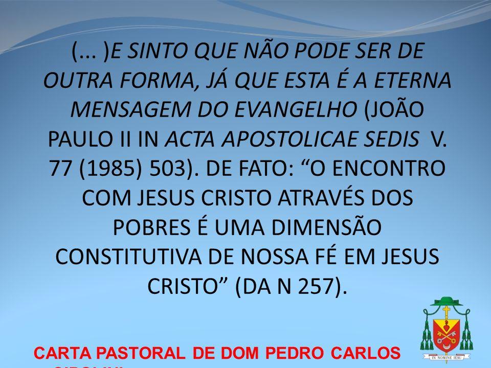 CARTA PASTORAL DE DOM PEDRO CARLOS CIPOLINI (... )E SINTO QUE NÃO PODE SER DE OUTRA FORMA, JÁ QUE ESTA É A ETERNA MENSAGEM DO EVANGELHO (JOÃO PAULO II
