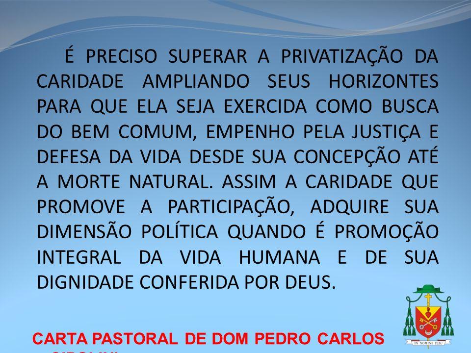 CARTA PASTORAL DE DOM PEDRO CARLOS CIPOLINI É PRECISO SUPERAR A PRIVATIZAÇÃO DA CARIDADE AMPLIANDO SEUS HORIZONTES PARA QUE ELA SEJA EXERCIDA COMO BUS