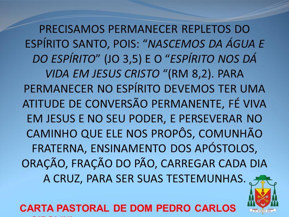 CARTA PASTORAL DE DOM PEDRO CARLOS CIPOLINI PRECISAMOS PERMANECER REPLETOS DO ESPÍRITO SANTO, POIS: NASCEMOS DA ÁGUA E DO ESPÍRITO (JO 3,5) E O ESPÍRI