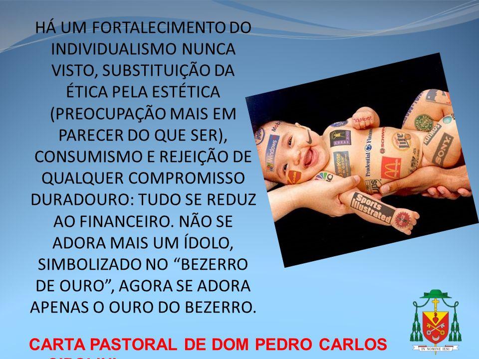 CARTA PASTORAL DE DOM PEDRO CARLOS CIPOLINI HÁ UM FORTALECIMENTO DO INDIVIDUALISMO NUNCA VISTO, SUBSTITUIÇÃO DA ÉTICA PELA ESTÉTICA (PREOCUPAÇÃO MAIS