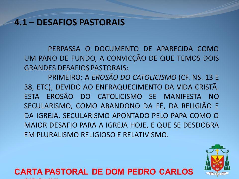 CARTA PASTORAL DE DOM PEDRO CARLOS CIPOLINI 4.1 – DESAFIOS PASTORAIS PERPASSA O DOCUMENTO DE APARECIDA COMO UM PANO DE FUNDO, A CONVICÇÃO DE QUE TEMOS