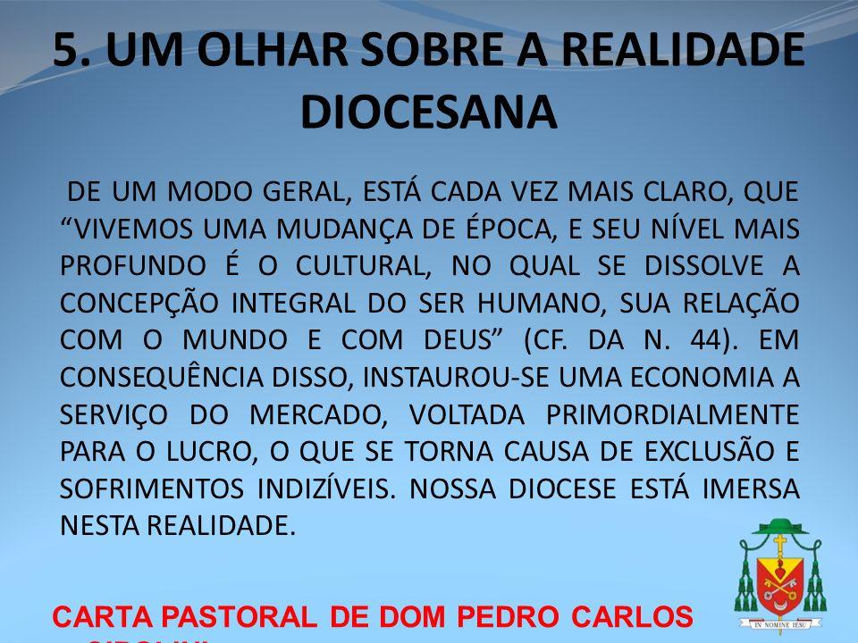 CARTA PASTORAL DE DOM PEDRO CARLOS CIPOLINI 5. UM OLHAR SOBRE A REALIDADE DIOCESANA DE UM MODO GERAL, ESTÁ CADA VEZ MAIS CLARO, QUE VIVEMOS UMA MUDANÇ