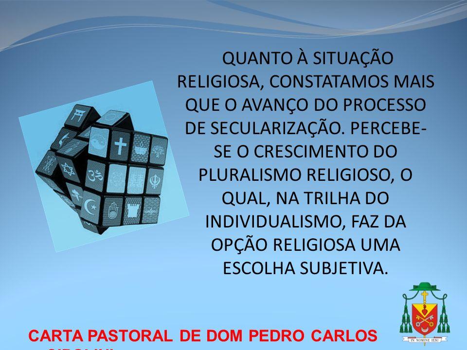 CARTA PASTORAL DE DOM PEDRO CARLOS CIPOLINI QUANTO À SITUAÇÃO RELIGIOSA, CONSTATAMOS MAIS QUE O AVANÇO DO PROCESSO DE SECULARIZAÇÃO. PERCEBE- SE O CRE