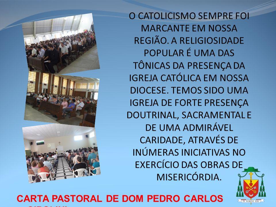 CARTA PASTORAL DE DOM PEDRO CARLOS CIPOLINI O CATOLICISMO SEMPRE FOI MARCANTE EM NOSSA REGIÃO. A RELIGIOSIDADE POPULAR É UMA DAS TÔNICAS DA PRESENÇA D