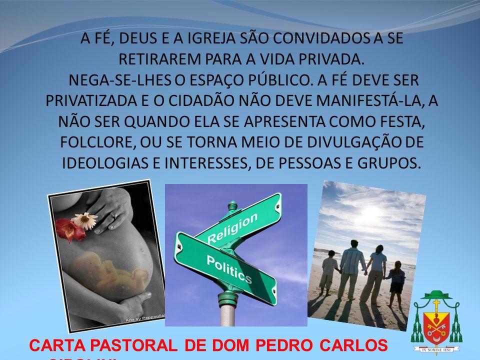 CARTA PASTORAL DE DOM PEDRO CARLOS CIPOLINI A FÉ, DEUS E A IGREJA SÃO CONVIDADOS A SE RETIRAREM PARA A VIDA PRIVADA. NEGA-SE-LHES O ESPAÇO PÚBLICO. A