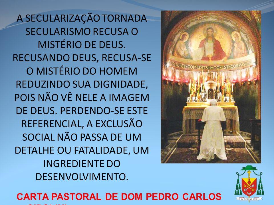 CARTA PASTORAL DE DOM PEDRO CARLOS CIPOLINI A SECULARIZAÇÃO TORNADA SECULARISMO RECUSA O MISTÉRIO DE DEUS. RECUSANDO DEUS, RECUSA-SE O MISTÉRIO DO HOM