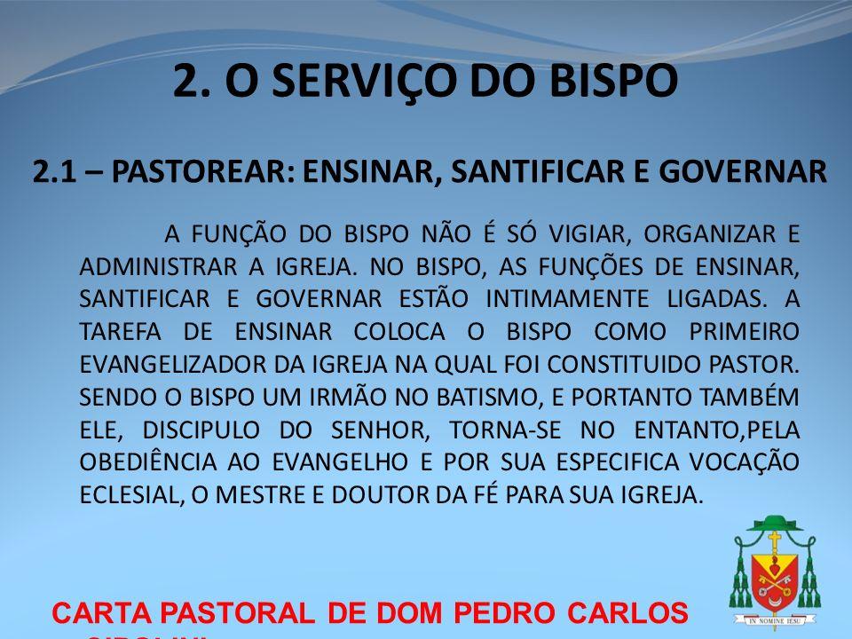 CARTA PASTORAL DE DOM PEDRO CARLOS CIPOLINI PORTANTO, O EPISCOPADO É O MINISTÉRIO QUE NA IGREJA PARTICULAR OU DIOCESE, RECORDA A TODOS A PRIMAZIA DO EVANGELHO E A VERDADEIRA TRADIÇÃO DA IGREJA.