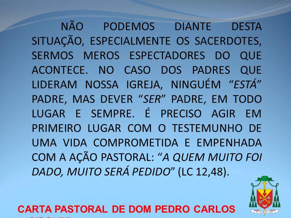 CARTA PASTORAL DE DOM PEDRO CARLOS CIPOLINI NÃO PODEMOS DIANTE DESTA SITUAÇÃO, ESPECIALMENTE OS SACERDOTES, SERMOS MEROS ESPECTADORES DO QUE ACONTECE.