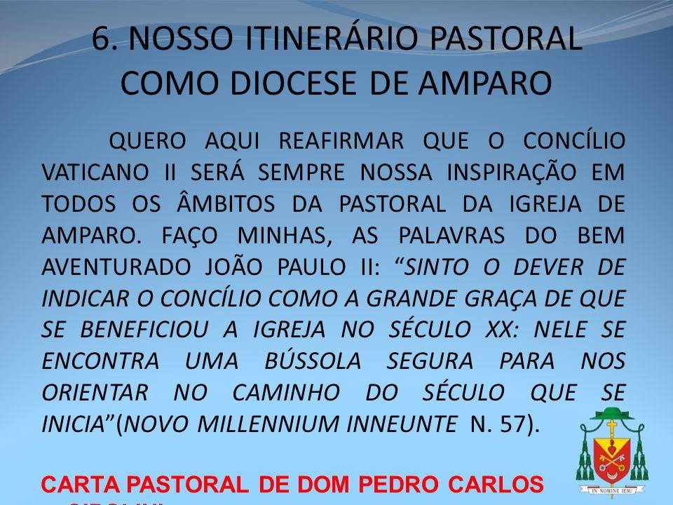 CARTA PASTORAL DE DOM PEDRO CARLOS CIPOLINI 6. NOSSO ITINERÁRIO PASTORAL COMO DIOCESE DE AMPARO QUERO AQUI REAFIRMAR QUE O CONCÍLIO VATICANO II SERÁ S