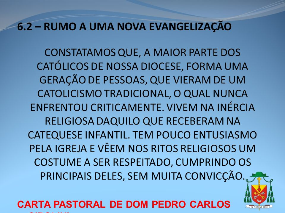 CARTA PASTORAL DE DOM PEDRO CARLOS CIPOLINI 6.2 – RUMO A UMA NOVA EVANGELIZAÇÃO CONSTATAMOS QUE, A MAIOR PARTE DOS CATÓLICOS DE NOSSA DIOCESE, FORMA U