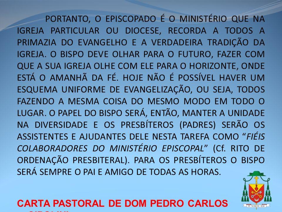 CARTA PASTORAL DE DOM PEDRO CARLOS CIPOLINI PORTANTO, O EPISCOPADO É O MINISTÉRIO QUE NA IGREJA PARTICULAR OU DIOCESE, RECORDA A TODOS A PRIMAZIA DO E