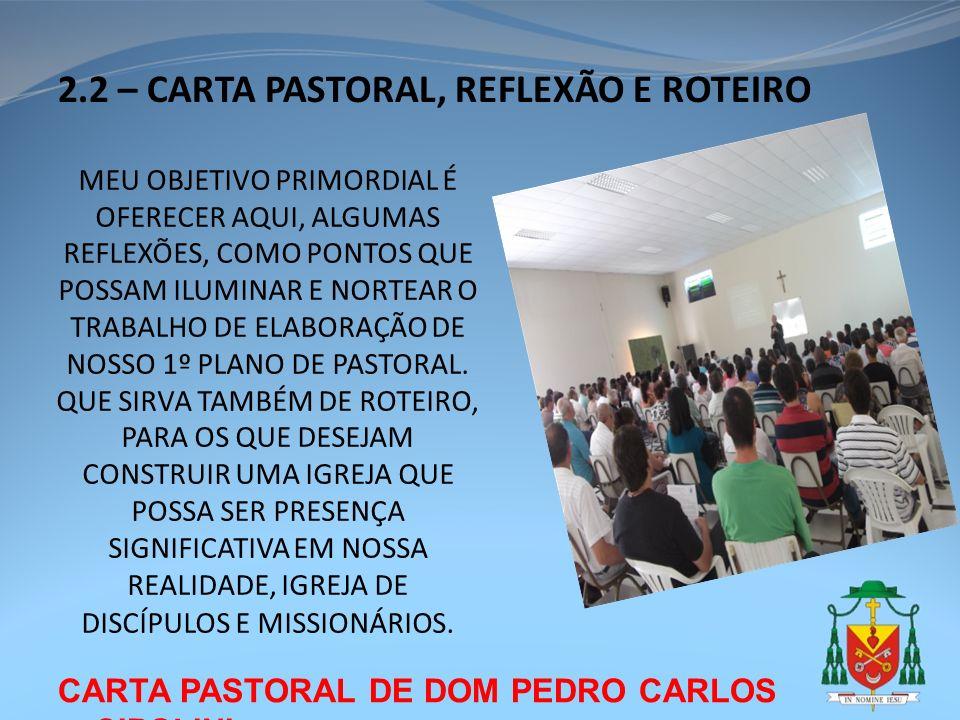 CARTA PASTORAL DE DOM PEDRO CARLOS CIPOLINI 2.2 – CARTA PASTORAL, REFLEXÃO E ROTEIRO MEU OBJETIVO PRIMORDIAL É OFERECER AQUI, ALGUMAS REFLEXÕES, COMO