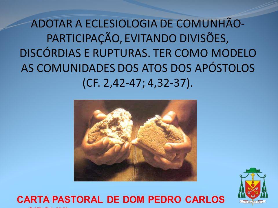 CARTA PASTORAL DE DOM PEDRO CARLOS CIPOLINI ADOTAR A ECLESIOLOGIA DE COMUNHÃO- PARTICIPAÇÃO, EVITANDO DIVISÕES, DISCÓRDIAS E RUPTURAS. TER COMO MODELO