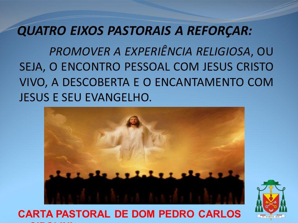CARTA PASTORAL DE DOM PEDRO CARLOS CIPOLINI QUATRO EIXOS PASTORAIS A REFORÇAR: PROMOVER A EXPERIÊNCIA RELIGIOSA, OU SEJA, O ENCONTRO PESSOAL COM JESUS