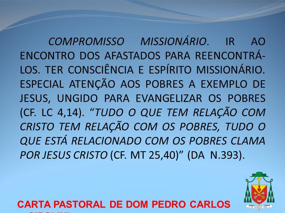CARTA PASTORAL DE DOM PEDRO CARLOS CIPOLINI COMPROMISSO MISSIONÁRIO. IR AO ENCONTRO DOS AFASTADOS PARA REENCONTRÁ- LOS. TER CONSCIÊNCIA E ESPÍRITO MIS