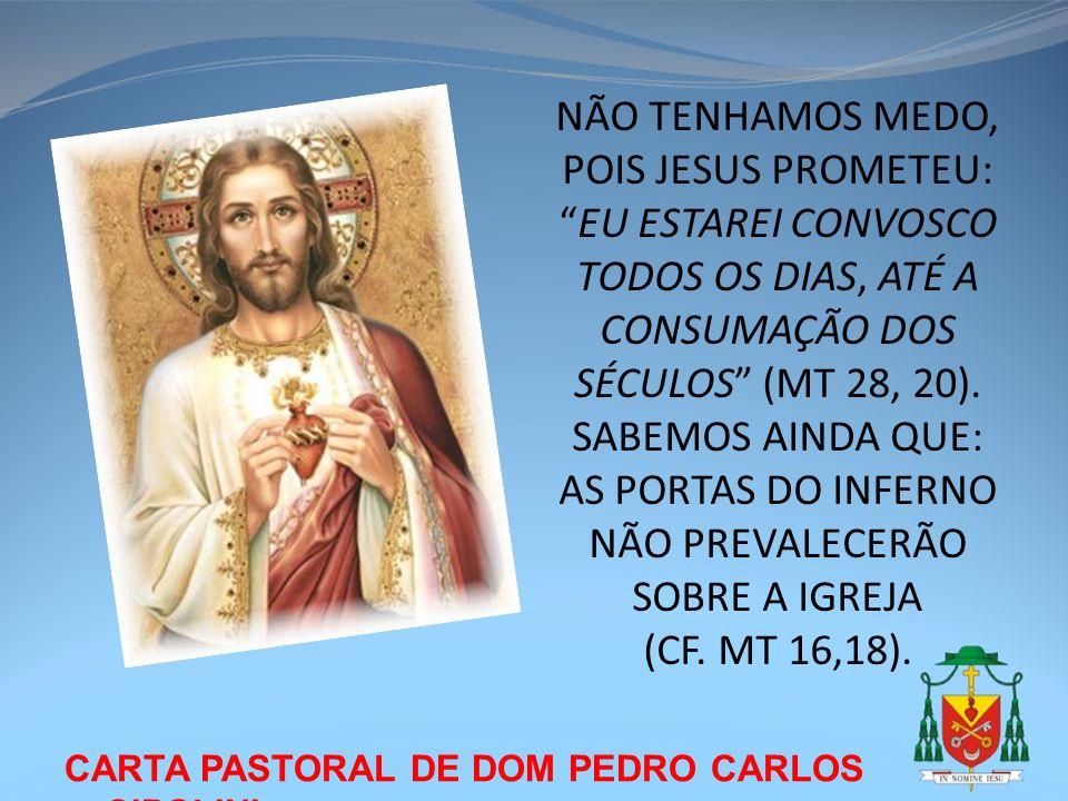 CARTA PASTORAL DE DOM PEDRO CARLOS CIPOLINI NÃO TENHAMOS MEDO, POIS JESUS PROMETEU:EU ESTAREI CONVOSCO TODOS OS DIAS, ATÉ A CONSUMAÇÃO DOS SÉCULOS (MT