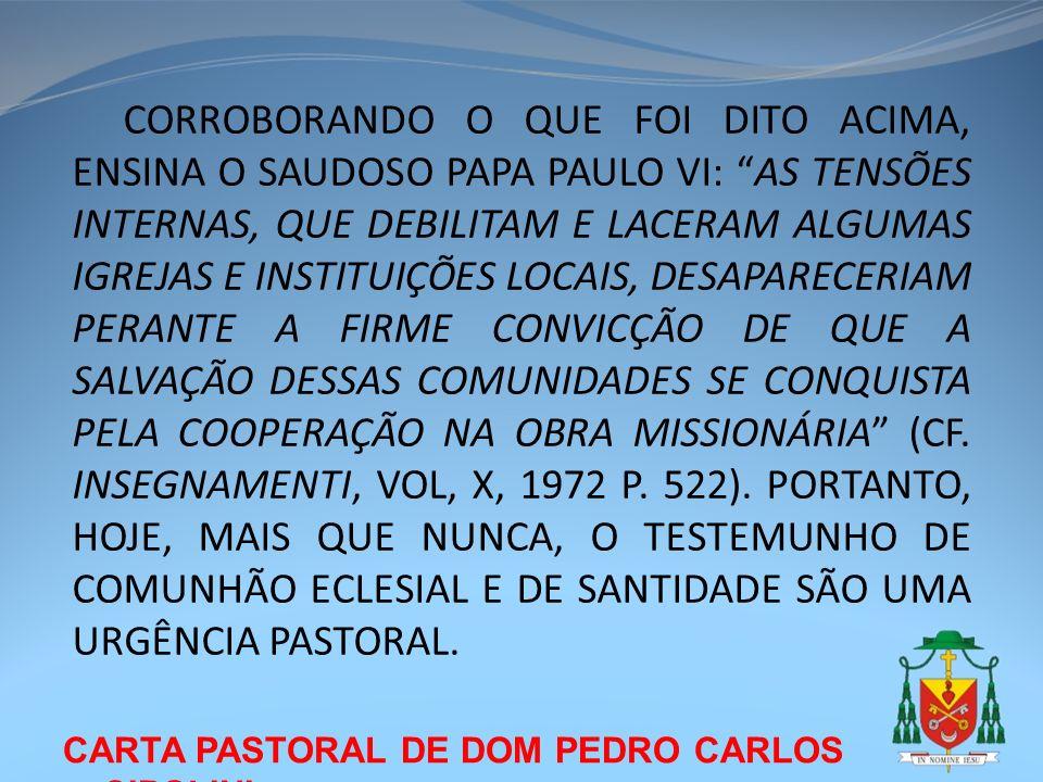 CARTA PASTORAL DE DOM PEDRO CARLOS CIPOLINI CORROBORANDO O QUE FOI DITO ACIMA, ENSINA O SAUDOSO PAPA PAULO VI: AS TENSÕES INTERNAS, QUE DEBILITAM E LA