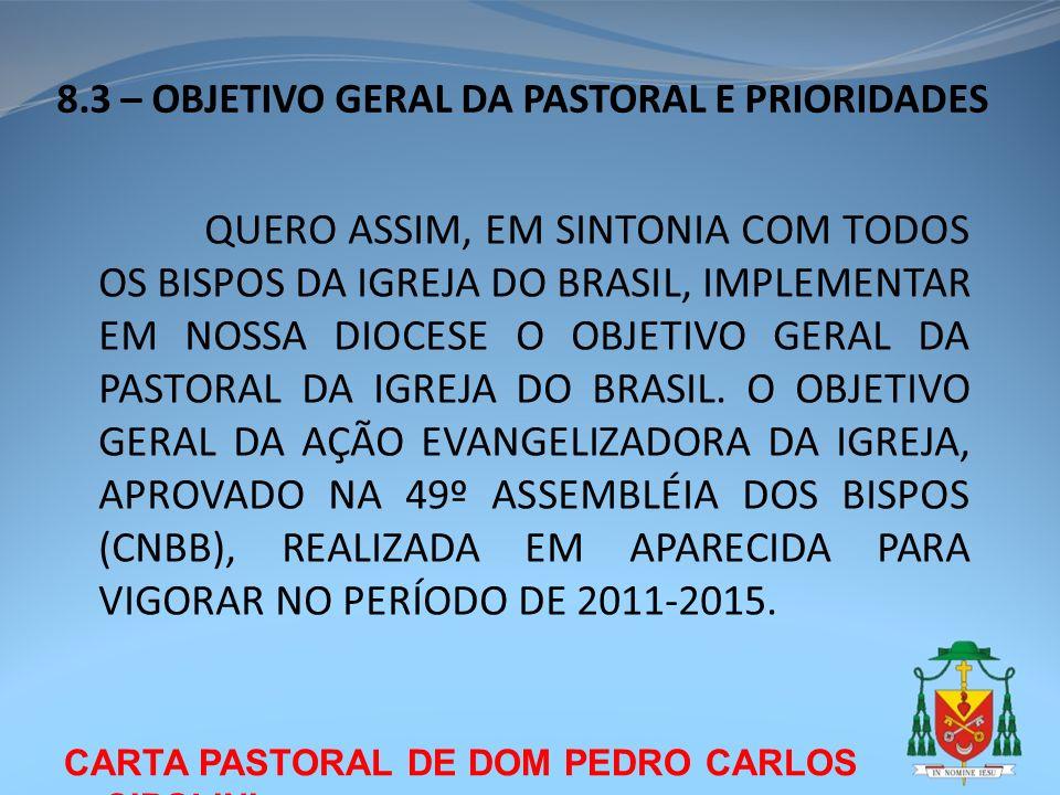 CARTA PASTORAL DE DOM PEDRO CARLOS CIPOLINI 8.3 – OBJETIVO GERAL DA PASTORAL E PRIORIDADES QUERO ASSIM, EM SINTONIA COM TODOS OS BISPOS DA IGREJA DO B
