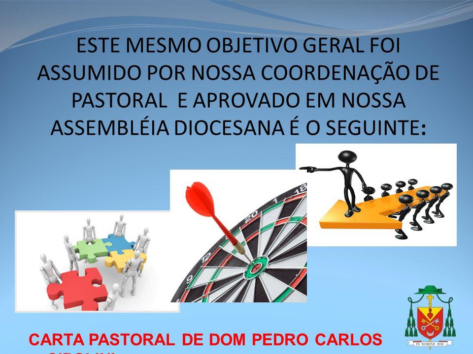 CARTA PASTORAL DE DOM PEDRO CARLOS CIPOLINI ESTE MESMO OBJETIVO GERAL FOI ASSUMIDO POR NOSSA COORDENAÇÃO DE PASTORAL E APROVADO EM NOSSA ASSEMBLÉIA DI