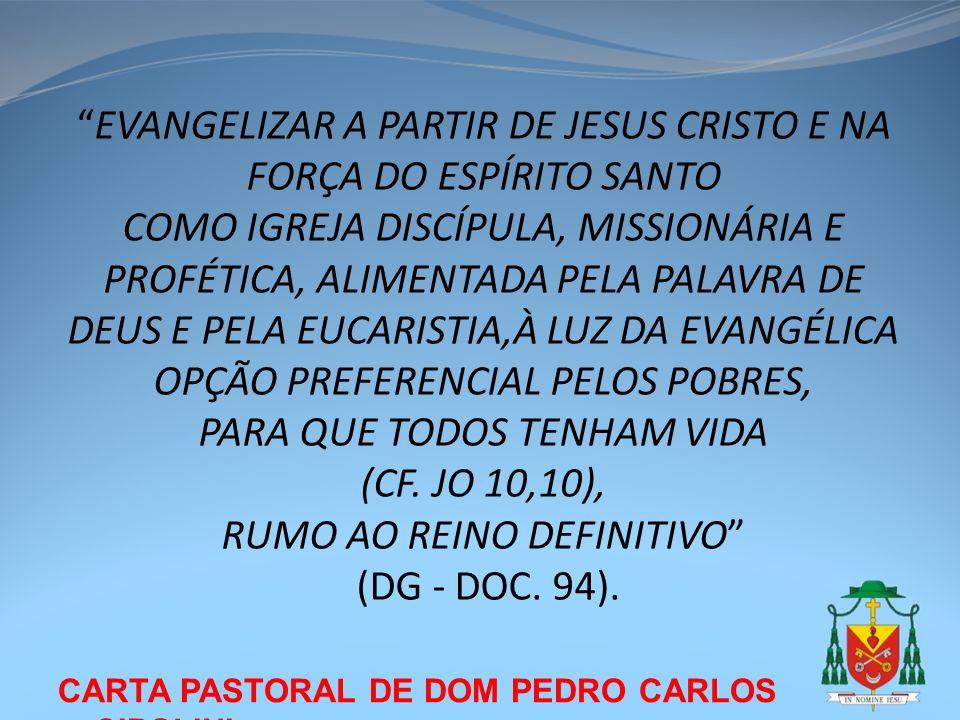 CARTA PASTORAL DE DOM PEDRO CARLOS CIPOLINI EVANGELIZAR A PARTIR DE JESUS CRISTO E NA FORÇA DO ESPÍRITO SANTO COMO IGREJA DISCÍPULA, MISSIONÁRIA E PRO