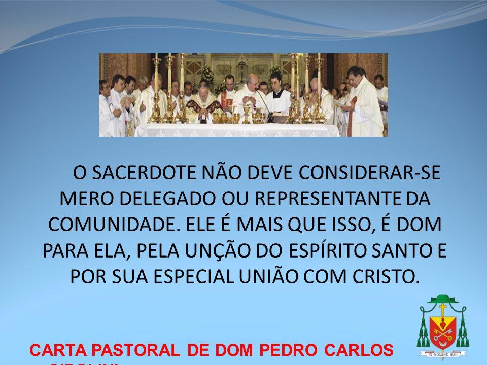 CARTA PASTORAL DE DOM PEDRO CARLOS CIPOLINI O SACERDOTE NÃO DEVE CONSIDERAR-SE MERO DELEGADO OU REPRESENTANTE DA COMUNIDADE. ELE É MAIS QUE ISSO, É DO