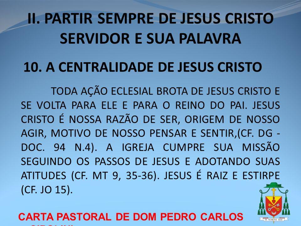 CARTA PASTORAL DE DOM PEDRO CARLOS CIPOLINI II. PARTIR SEMPRE DE JESUS CRISTO SERVIDOR E SUA PALAVRA 10. A CENTRALIDADE DE JESUS CRISTO TODA AÇÃO ECLE