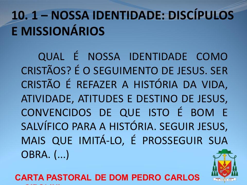 CARTA PASTORAL DE DOM PEDRO CARLOS CIPOLINI 10. 1 – NOSSA IDENTIDADE: DISCÍPULOS E MISSIONÁRIOS QUAL É NOSSA IDENTIDADE COMO CRISTÃOS? É O SEGUIMENTO
