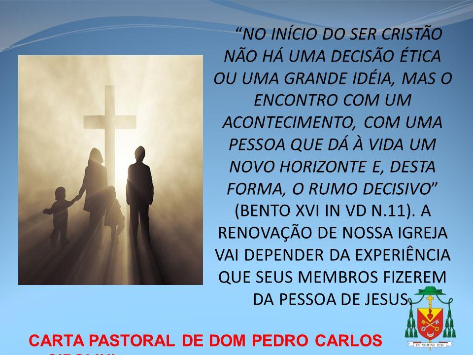 CARTA PASTORAL DE DOM PEDRO CARLOS CIPOLINI NO INÍCIO DO SER CRISTÃO NÃO HÁ UMA DECISÃO ÉTICA OU UMA GRANDE IDÉIA, MAS O ENCONTRO COM UM ACONTECIMENTO