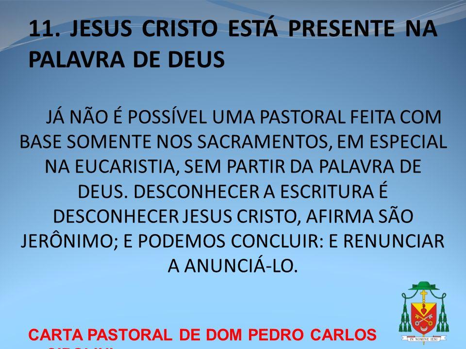 CARTA PASTORAL DE DOM PEDRO CARLOS CIPOLINI 11. JESUS CRISTO ESTÁ PRESENTE NA PALAVRA DE DEUS JÁ NÃO É POSSÍVEL UMA PASTORAL FEITA COM BASE SOMENTE NO