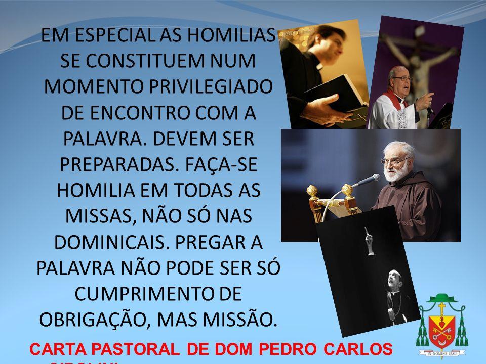 CARTA PASTORAL DE DOM PEDRO CARLOS CIPOLINI EM ESPECIAL AS HOMILIAS SE CONSTITUEM NUM MOMENTO PRIVILEGIADO DE ENCONTRO COM A PALAVRA. DEVEM SER PREPAR