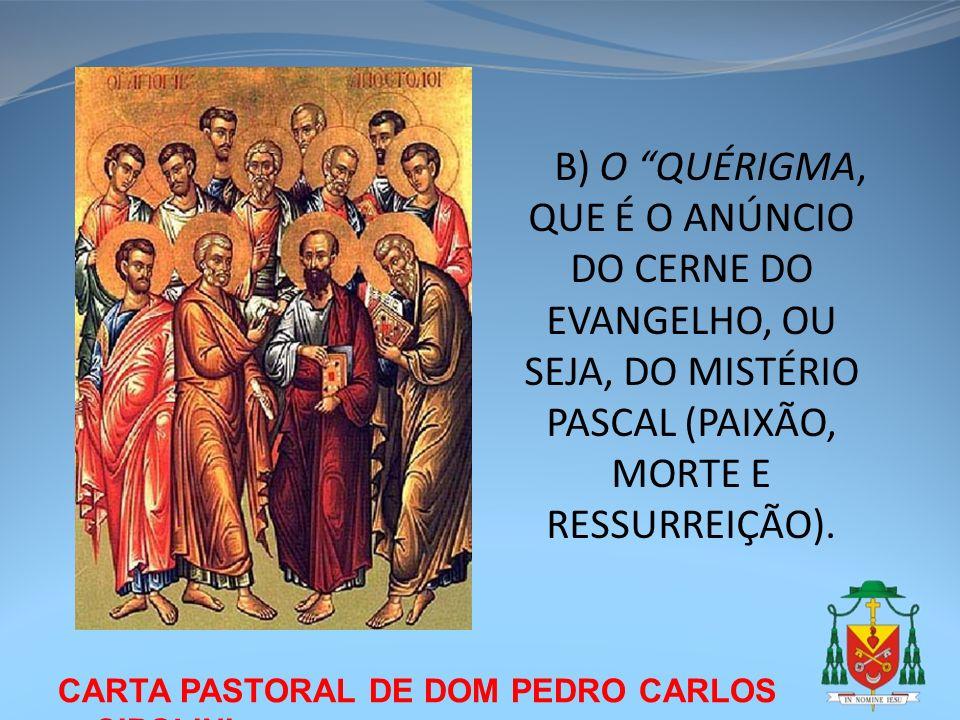 CARTA PASTORAL DE DOM PEDRO CARLOS CIPOLINI B) O QUÉRIGMA, QUE É O ANÚNCIO DO CERNE DO EVANGELHO, OU SEJA, DO MISTÉRIO PASCAL (PAIXÃO, MORTE E RESSURR