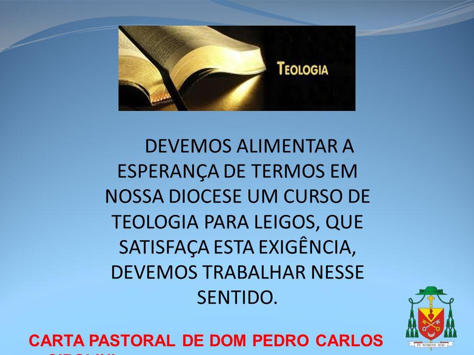 CARTA PASTORAL DE DOM PEDRO CARLOS CIPOLINI DEVEMOS ALIMENTAR A ESPERANÇA DE TERMOS EM NOSSA DIOCESE UM CURSO DE TEOLOGIA PARA LEIGOS, QUE SATISFAÇA E