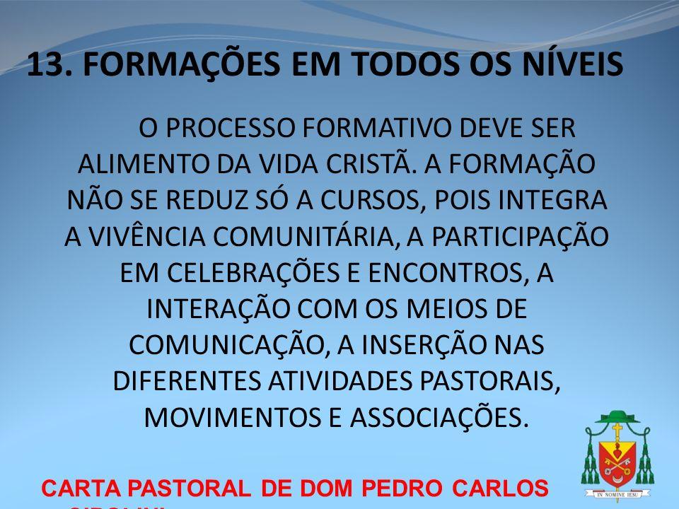 CARTA PASTORAL DE DOM PEDRO CARLOS CIPOLINI 13. FORMAÇÕES EM TODOS OS NÍVEIS O PROCESSO FORMATIVO DEVE SER ALIMENTO DA VIDA CRISTÃ. A FORMAÇÃO NÃO SE