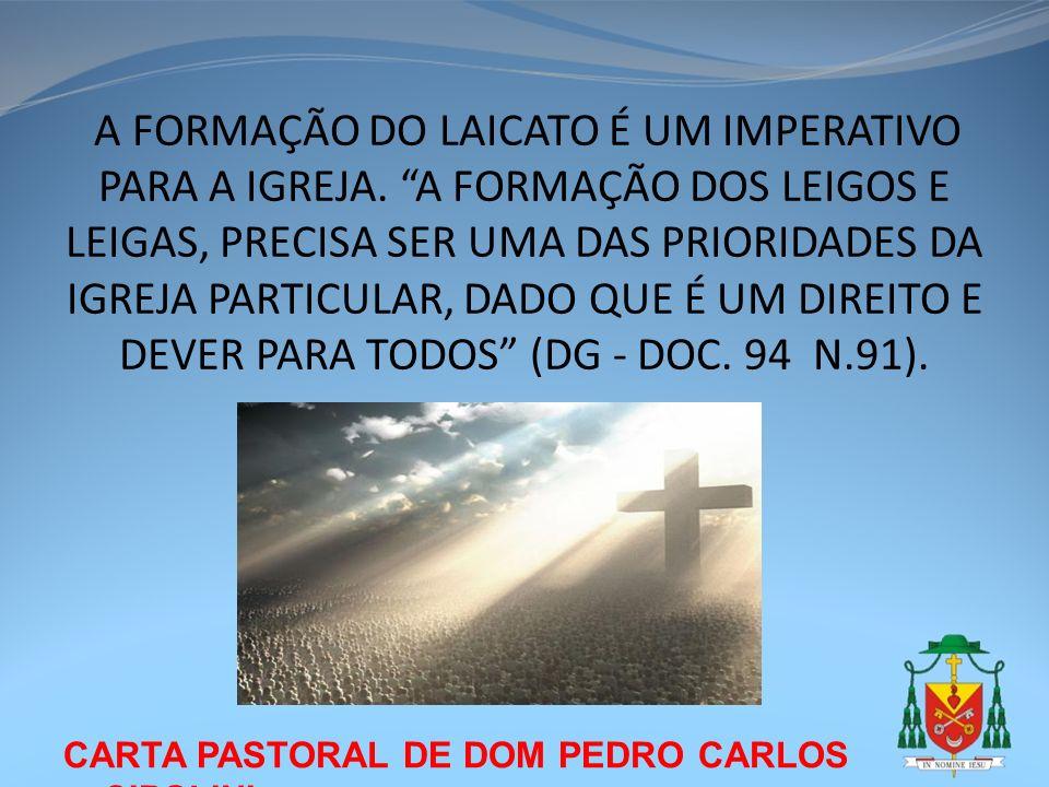 CARTA PASTORAL DE DOM PEDRO CARLOS CIPOLINI A FORMAÇÃO DO LAICATO É UM IMPERATIVO PARA A IGREJA. A FORMAÇÃO DOS LEIGOS E LEIGAS, PRECISA SER UMA DAS P