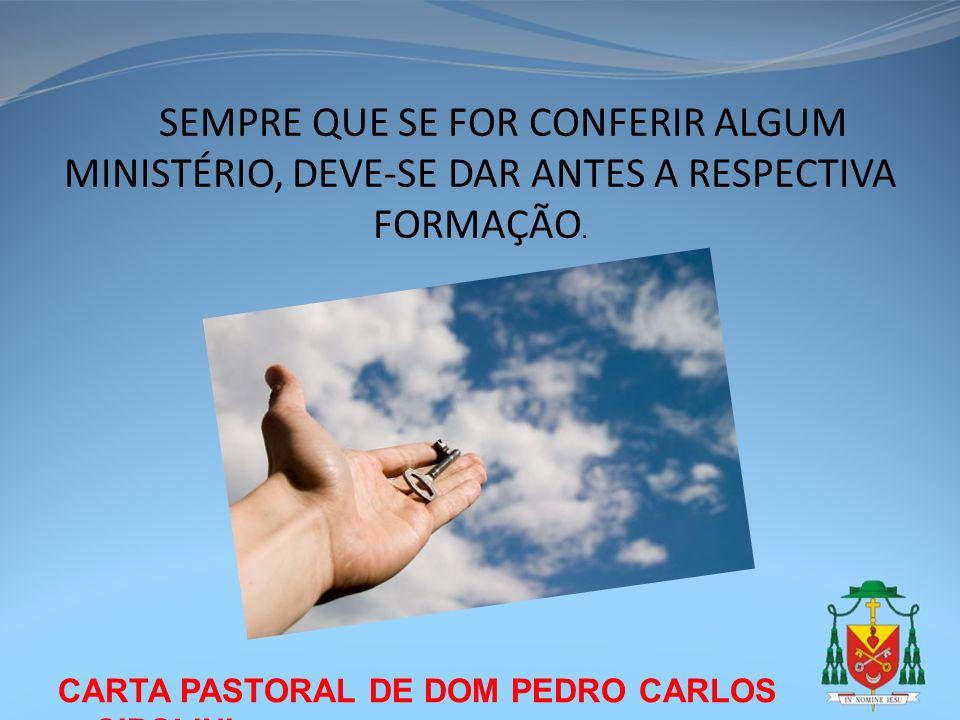 CARTA PASTORAL DE DOM PEDRO CARLOS CIPOLINI SEMPRE QUE SE FOR CONFERIR ALGUM MINISTÉRIO, DEVE-SE DAR ANTES A RESPECTIVA FORMAÇÃO.