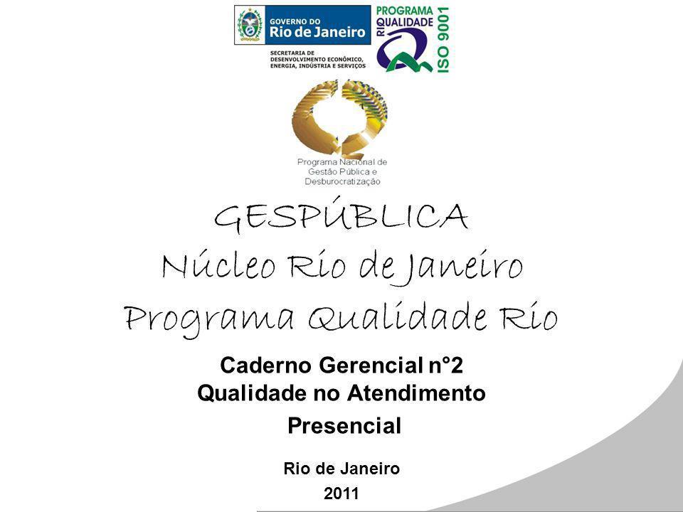 GESPÚBLICA Núcleo Rio de Janeiro Programa Qualidade Rio Caderno Gerencial n°2 Qualidade no Atendimento Presencial Rio de Janeiro 2011