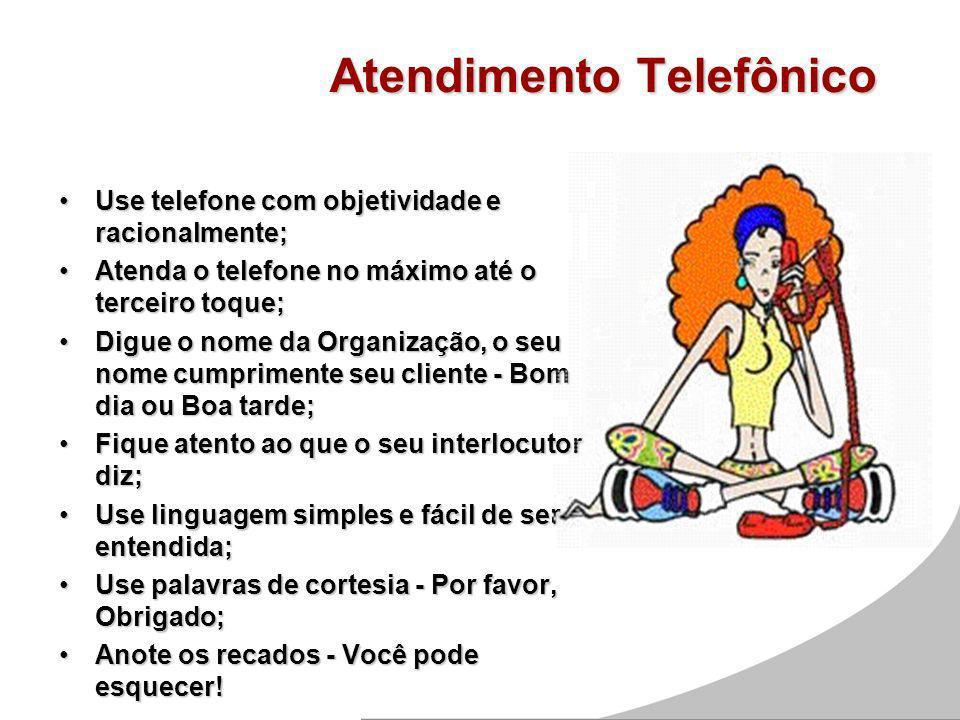 Atendimento Telefônico Use telefone com objetividade e racionalmente;Use telefone com objetividade e racionalmente; Atenda o telefone no máximo até o