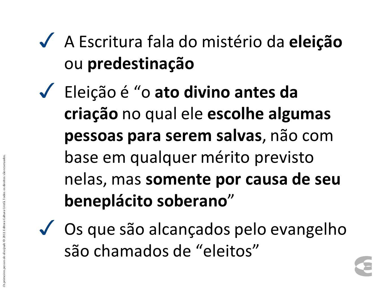 A Escritura fala do mistério da eleição ou predestinação Eleição é o ato divino antes da criação no qual ele escolhe algumas pessoas para serem salvas
