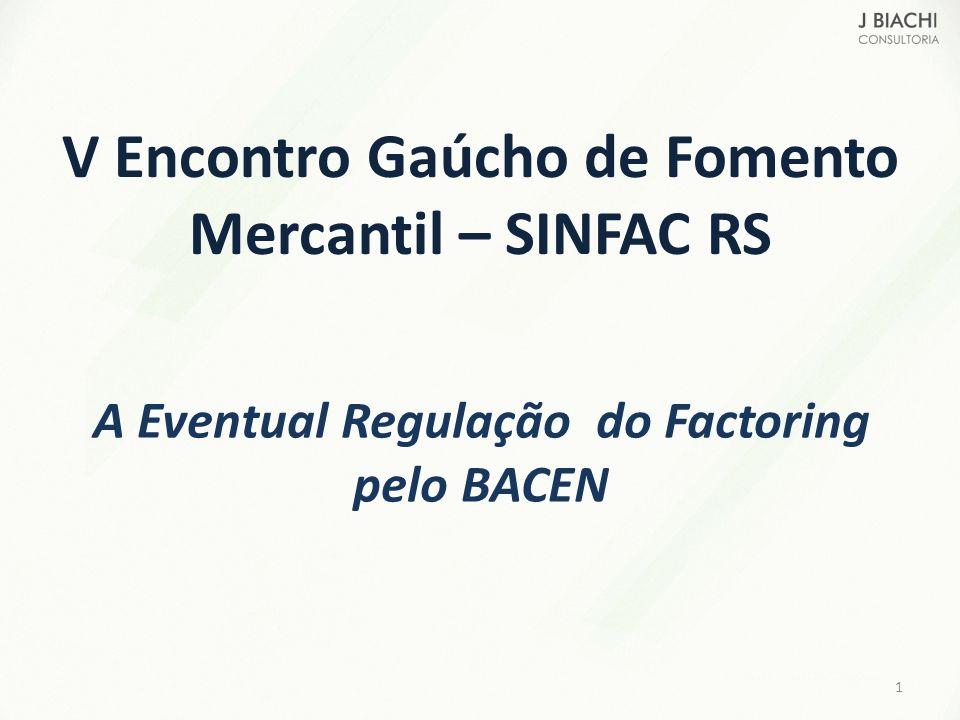 V Encontro Gaúcho de Fomento Mercantil – SINFAC RS A Eventual Regulação do Factoring pelo BACEN 1