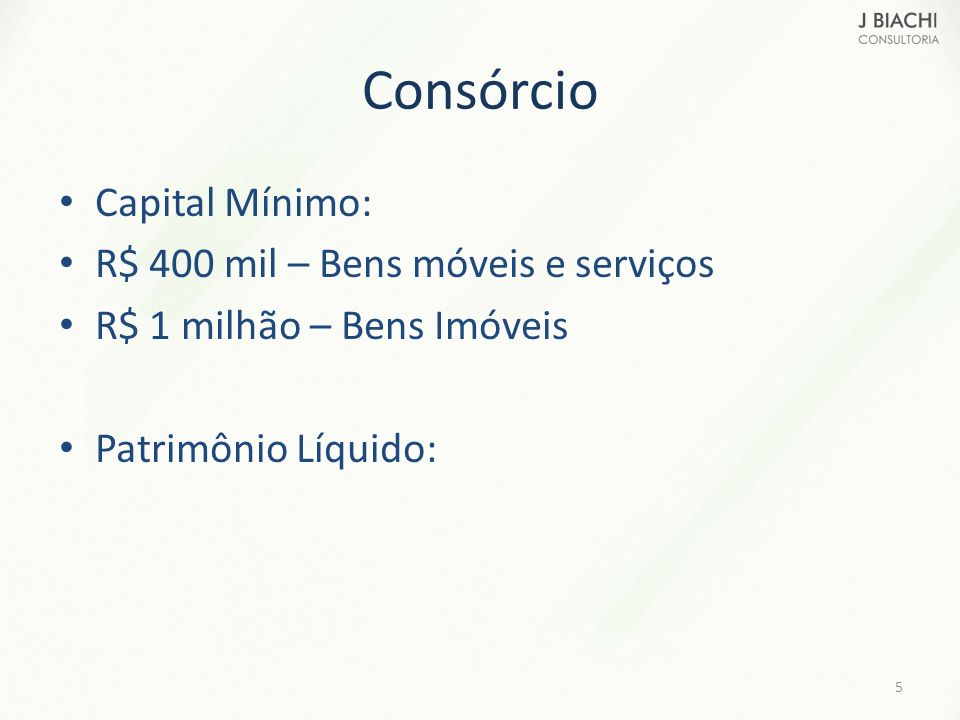 Consórcio Capital Mínimo: R$ 400 mil – Bens móveis e serviços R$ 1 milhão – Bens Imóveis Patrimônio Líquido: 5