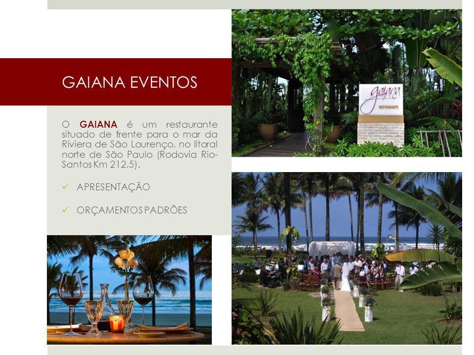 GAIANA EVENTOS O GAIANA é um restaurante situado de frente para o mar da Riviera de São Lourenço, no litoral norte de São Paulo (Rodovia Rio- Santos Km 212,5).