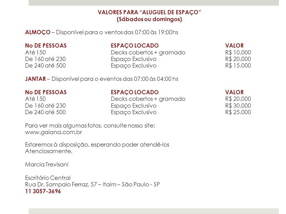 VALORES PARA ALUGUEL DE ESPAÇO (Sábados ou domingos) ALMOÇO – Disponível para o ventos das 07:00 às 19:00hs No DE PESSOASESPAÇO LOCADOVALOR Até 150Dec